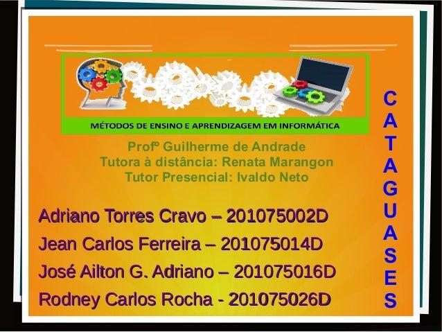 Adriano Torres Cravo – 201075002DAdriano Torres Cravo – 201075002D Jean Carlos Ferreira – 201075014DJean Carlos Ferreira –...