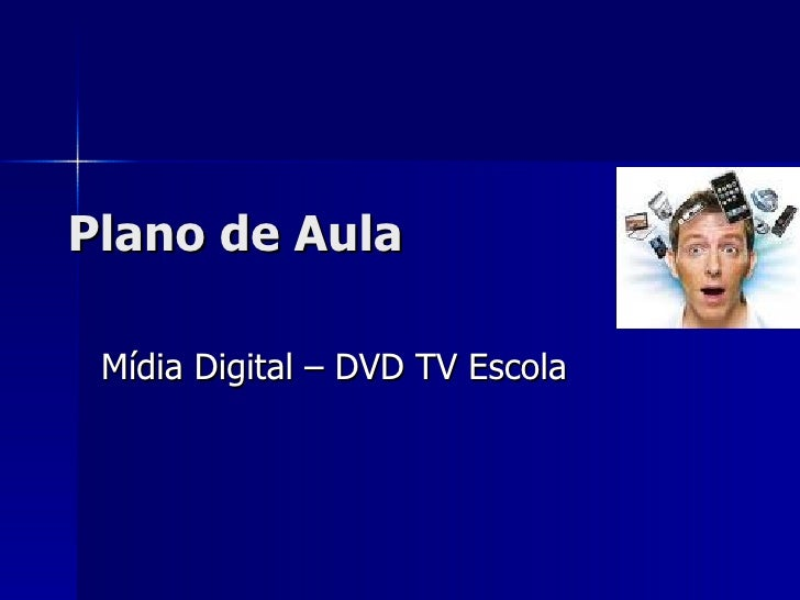 Plano de Aula Mídia Digital – DVD TV Escola