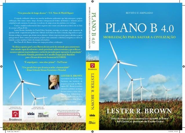 PLANO B 4.0 LESTER R. BROWN LESTERR.BROWN REVISTO E AMPLIADO MOBILIZAÇÃO PARA SALVAR A CIVILIZAÇÃO PLANOB4.0 MOBILIZAÇÃOPA...