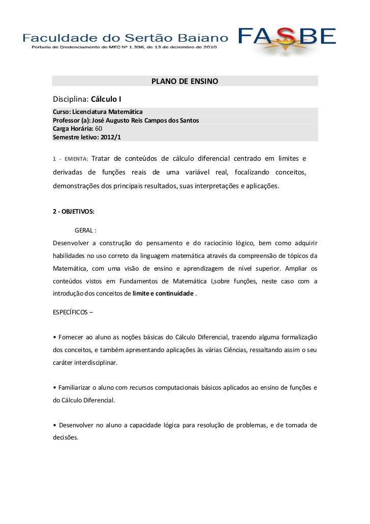 PLANO DE ENSINODisciplina: Cálculo ICurso: Licenciatura MatemáticaProfessor (a): José Augusto Reis Campos dos SantosCarga ...