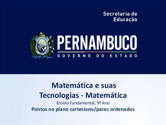 Matemática e suas Tecnologias - Matemática Ensino Fundamental, 9º Ano Pontos no plano cartesiano/pares ordenados