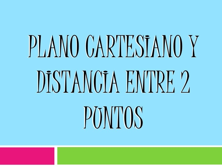 PLANO CARTESIANO Y DISTANCIA ENTRE 2 PUNTOS<br />PLANO CARTESIANO Y DISTANCIA ENTRE 2 PUNTOS<br />