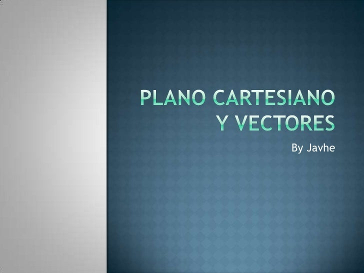 Plano cartesiano y vectores<br />By Javhe<br />