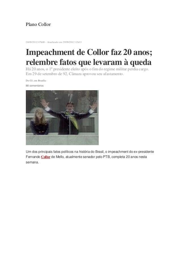 Plano Collor 28/09/2012 07h00 - Atualizado em 29/09/2012 12h33 Impeachment de Collor faz 20 anos; relembre fatos que levar...