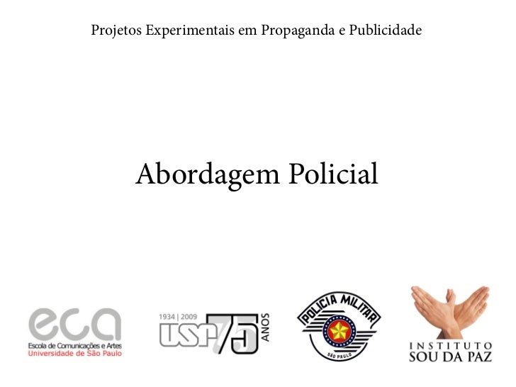 Projetos Experimentais em Propaganda e Publicidade      Abordagem Policial