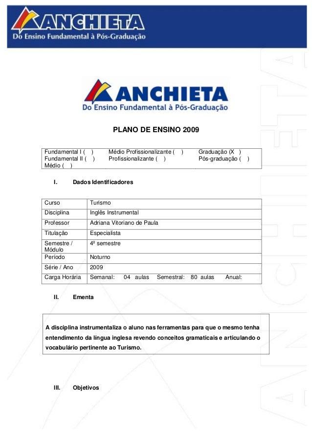 PLANO DE ENSINO 2009 Fundamental I ( ) Fundamental II ( ) Médio ( ) Médio Profissionalizante ( ) Profissionalizante ( ) Gr...