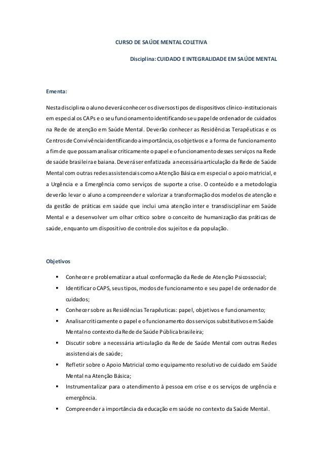 CURSO DE SAÚDE MENTAL COLETIVA Disciplina:CUIDADO E INTEGRALIDADE EM SAÚDE MENTAL Ementa: Nestadisciplinaoalunodeveráconhe...