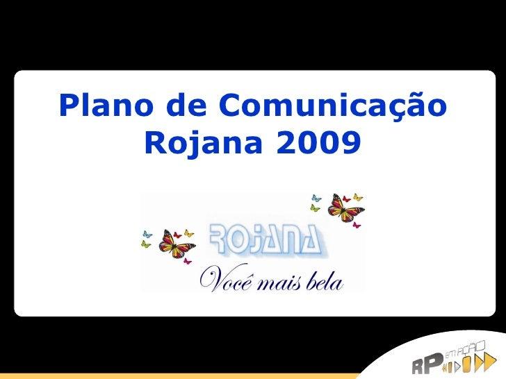 Plano de Comunicação Rojana 2009
