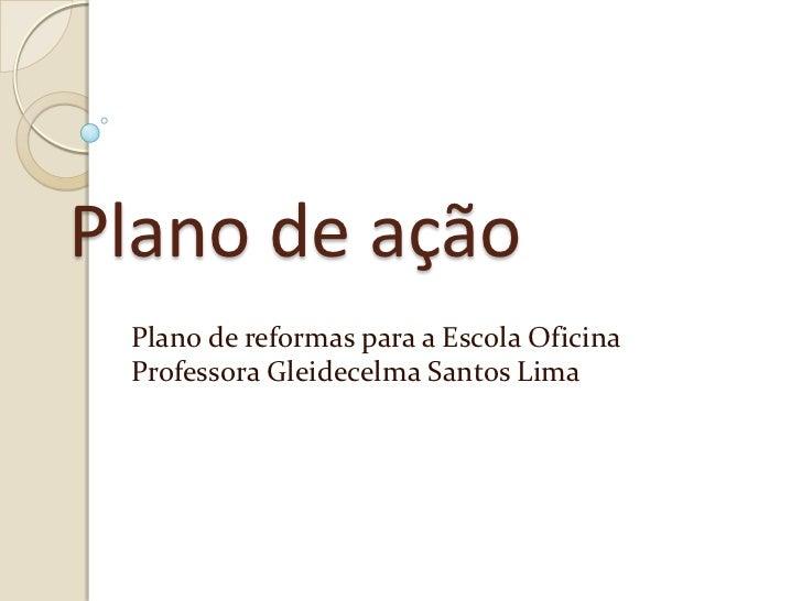 Plano de ação Plano de reformas para a Escola Oficina Professora Gleidecelma Santos Lima