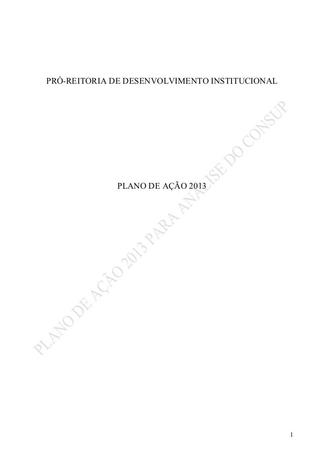 PRÓ-REITORIA DE DESENVOLVIMENTO INSTITUCIONAL             PLANO DE AÇÃO 2013                                              ...