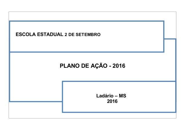 ESCOLA ESTADUAL 2 DE SETEMBRO PLANO DE AÇÃO - 2016 Ladário – MS 2016