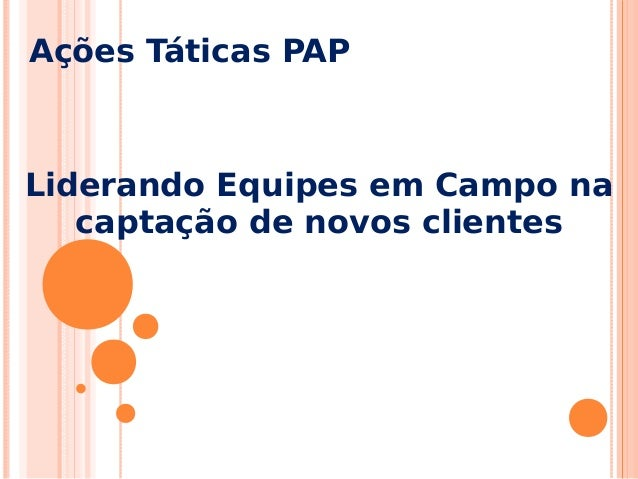 Ações Táticas PAP Liderando Equipes em Campo na captação de novos clientes