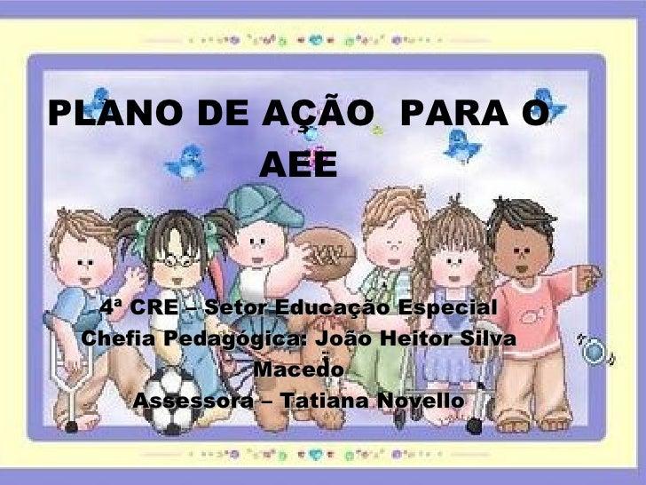 PLANO DE AÇÃO PARA O         AEE       Clique para editar o estilo do subtítulo mestre     4ª CRE – Setor Educação Especia...