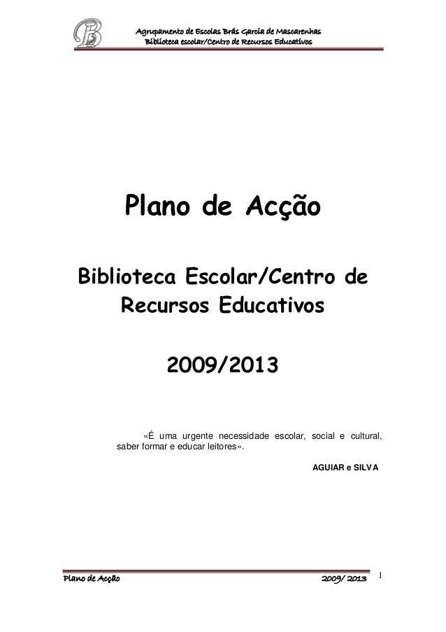 Agrupamento de Escolas Brás Garcia de Mascarenhas Biblioteca escolar/Centro de Recursos Educativos Plano de Acção 2009/ 20...