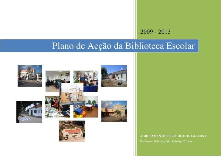 2009 - 2013  Plano de Acção da Biblioteca Escolar                           AGRUPAMENTO DE ESCOLAS D. CARLOS I            ...