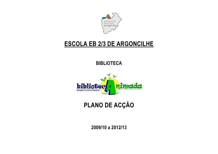 ESCOLA EB 2/3 DE ARGONCILHE          BIBLIOTECA     PLANO DE ACÇÃO        2009/10 a 2012/13