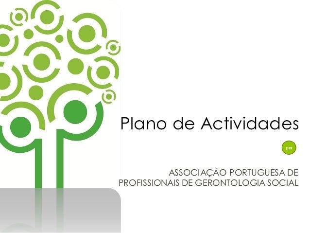 Plano de Actividades                                 por          ASSOCIAÇÃO PORTUGUESA DEPROFISSIONAIS DE GERONTOLOGIA SO...