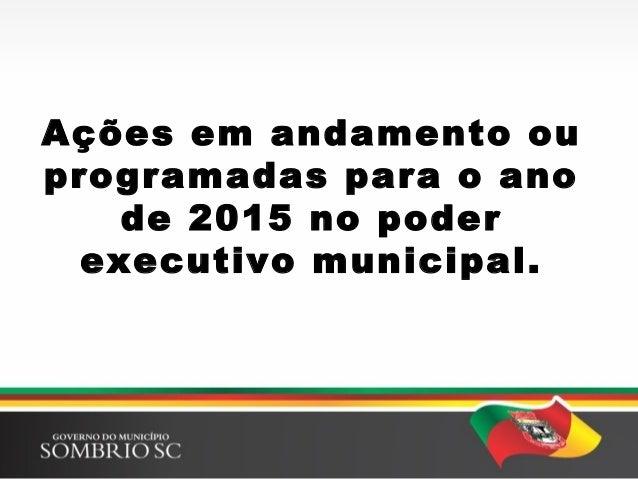 Ações em andamento ou programadas para o ano de 2015 no poder executivo municipal.