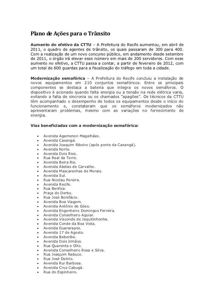 Plano de Ações para o TrânsitoAumento do efetivo da CTTU – A Prefeitura do Recife aumentou, em abril de2011, o quadro de a...