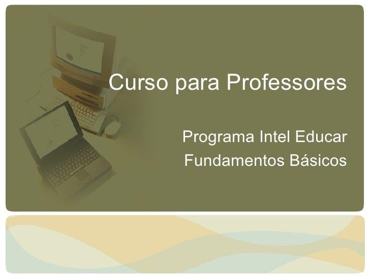 Curso para Professores Programa Intel Educar Fundamentos Básicos
