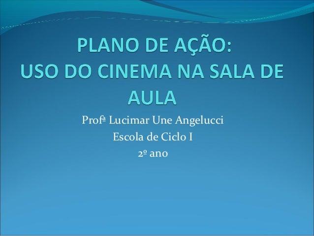 Profª Lucimar Une Angelucci       Escola de Ciclo I            2º ano