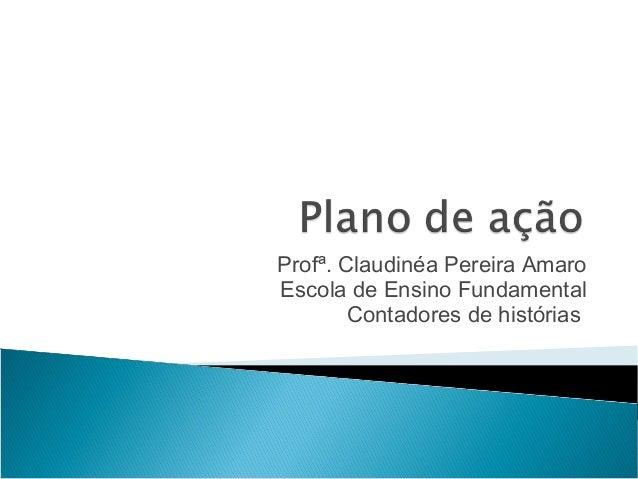 Profª. Claudinéa Pereira AmaroEscola de Ensino Fundamental        Contadores de histórias