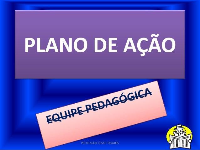PLANO DE AÇÃO    PROFESSOR CÉSAR TAVARES