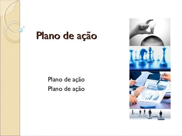 Plano de açãoPlano de açãoPlano de açãoPlano de ação