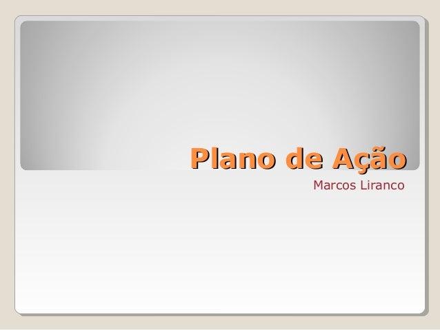 Plano de AçãoPlano de Ação Marcos Liranco