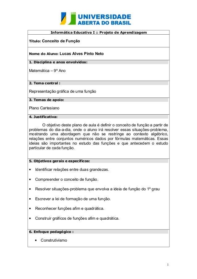 Informática Educativa I :: Projeto de Aprendizagem Título:  Conceito de Função  Nome do Aluno:  Lucas Alves Pinto Neto  1....