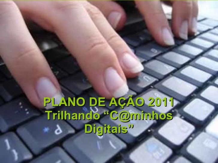 """PLANO DE AÇÃO 2011 Trilhando """"C@minhos Digitais"""""""