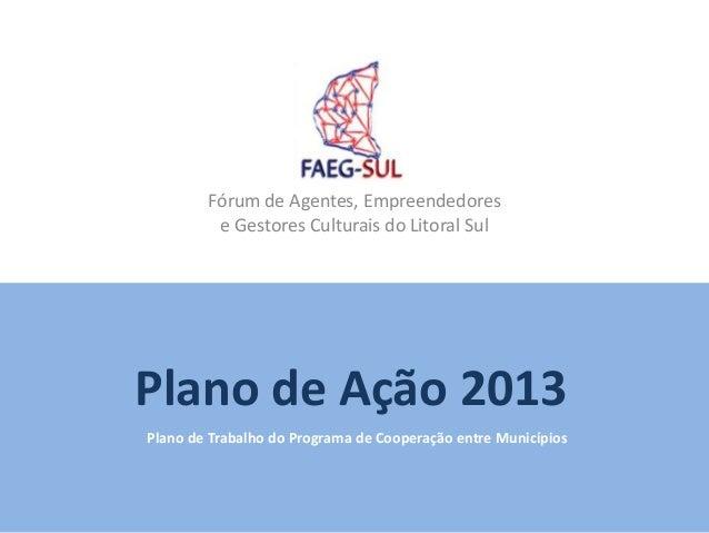 Fórum de Agentes, Empreendedores         e Gestores Culturais do Litoral SulPlano de Ação 2013Plano de Trabalho do Program...