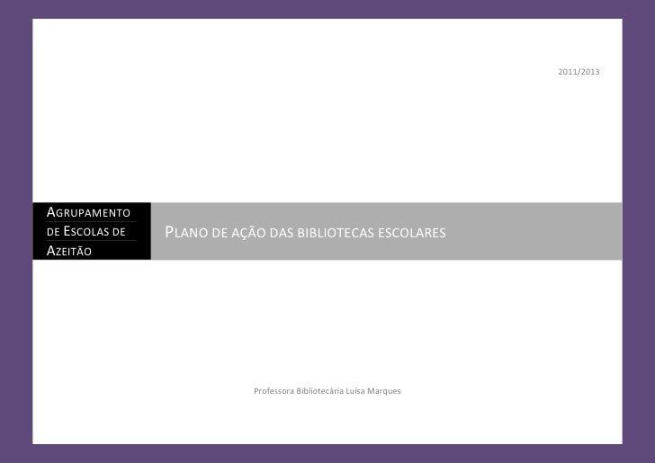2011/2013AGRUPAMENTODE ESCOLAS DE             PLANO DE AÇÃO DAS BIBLIOTECAS ESCOLARESAZEITÃO                              ...