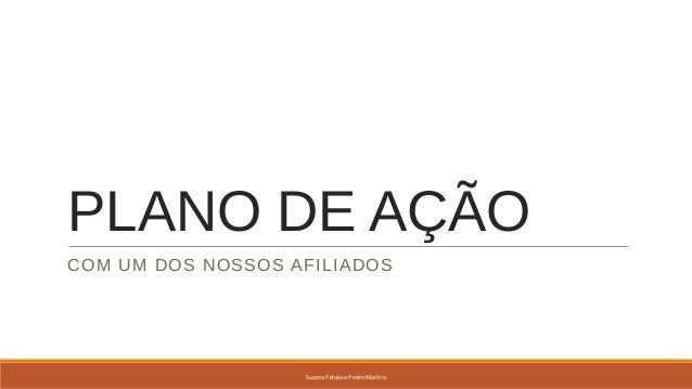 PLANO DE AÇÃO COM UM DOS NOSSOS AFILIADOS Susana Pelota e Pedro Martins