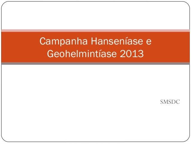 Campanha Hanseníase e Geohelmintíase 2013                        SMSDC
