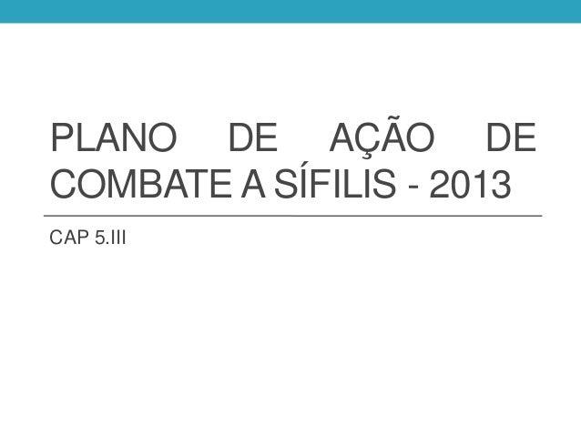 PLANO DE AÇÃO DECOMBATE A SÍFILIS - 2013CAP 5.III