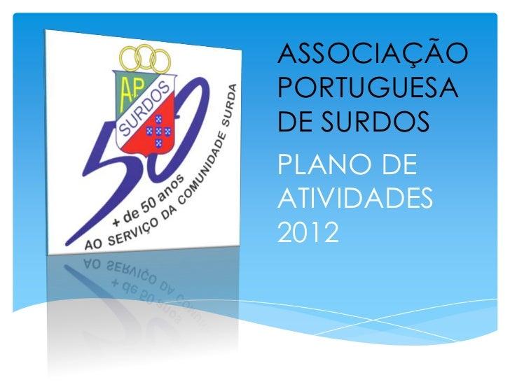 ASSOCIAÇÃOPORTUGUESADE SURDOSPLANO DEATIVIDADES2012