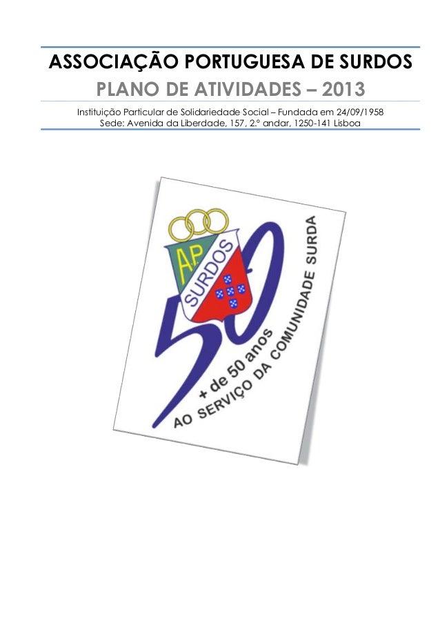 ASSOCIAÇÃO PORTUGUESA DE SURDOS    PLANO DE ATIVIDADES – 2013  Instituição Particular de Solidariedade Social – Fundada em...