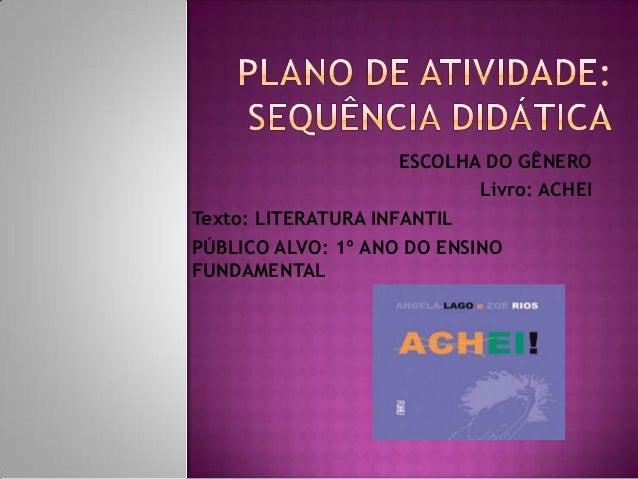 ESCOLHA DO GÊNERO Livro: ACHEI Texto: LITERATURA INFANTIL PÚBLICO ALVO: 1º ANO DO ENSINO FUNDAMENTAL