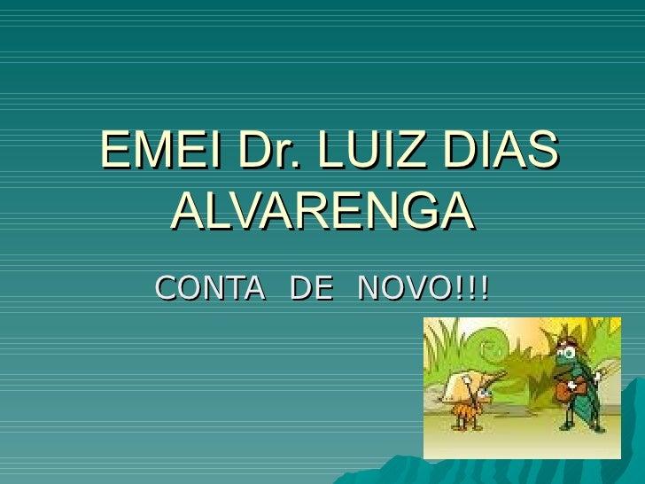 EMEI Dr. LUIZ DIAS ALVARENGA CONTA  DE  NOVO!!!