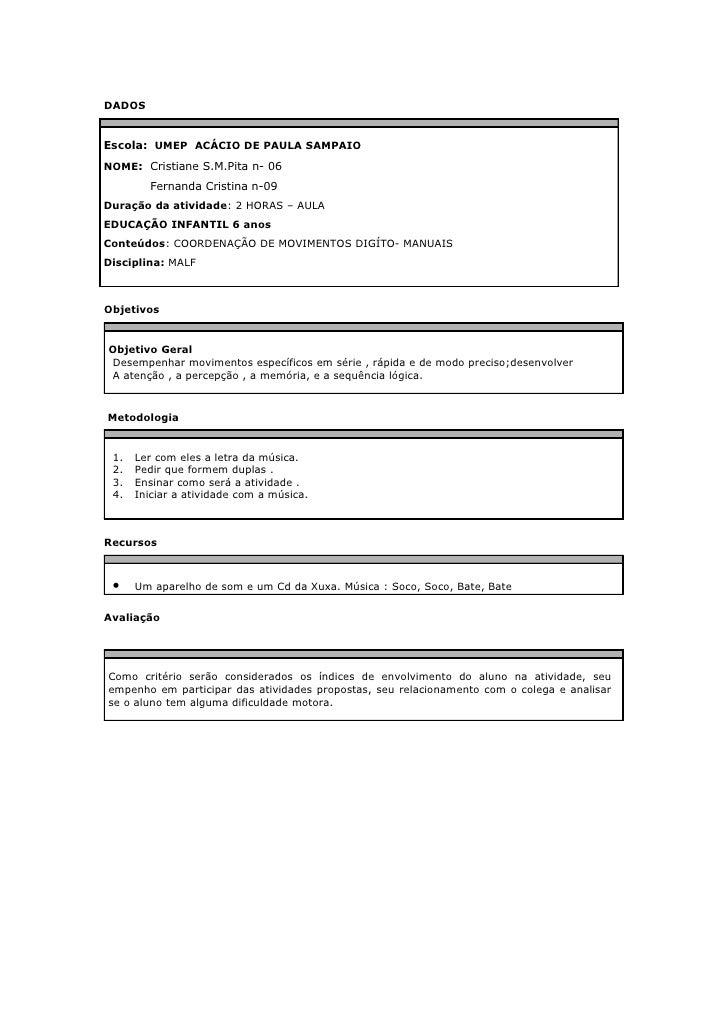 DADOS   Escola: UMEP ACÁCIO DE PAULA SAMPAIO NOME: Cristiane S.M.Pita n- 06         Fernanda Cristina n-09 Duração da ativ...