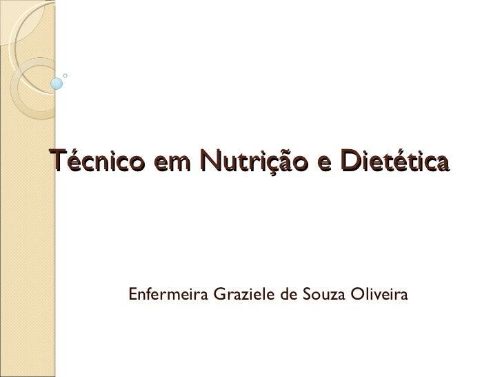 Técnico em Nutrição e Dietética Enfermeira Graziele de Souza Oliveira
