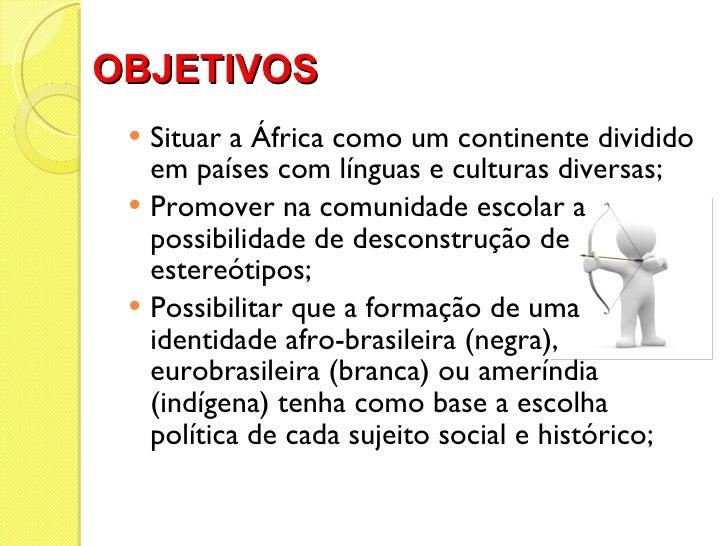 OBJETIVOS <ul><li>Situar a África como um continente dividido em países com línguas e culturas diversas; </li></ul><ul><li...