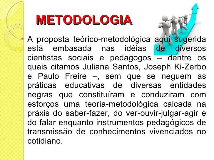 METODOLOGIA <ul><li>A proposta teórico-metodológica aqui sugerida está embasada nas idéias de diversos cientistas sociais ...