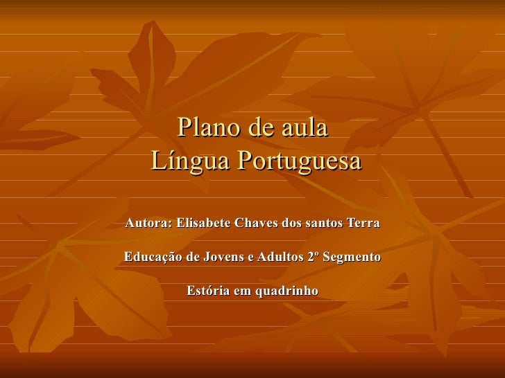 Plano de aula    Língua PortuguesaAutora: Elisabete Chaves dos santos TerraEducação de Jovens e Adultos 2º Segmento       ...