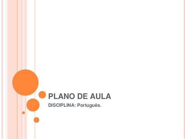 PLANO DE AULADISCIPLINA: Português.