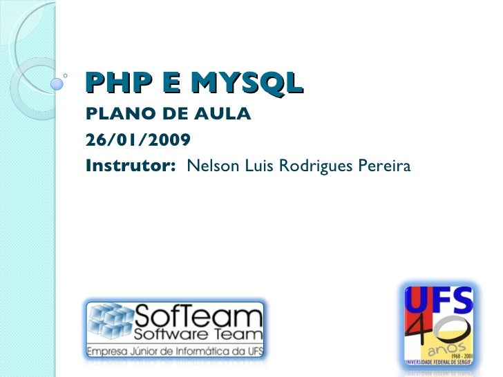 PHP E MYSQL PLANO DE AULA 26/01/2009 Instrutor:  Nelson Luis Rodrigues Pereira