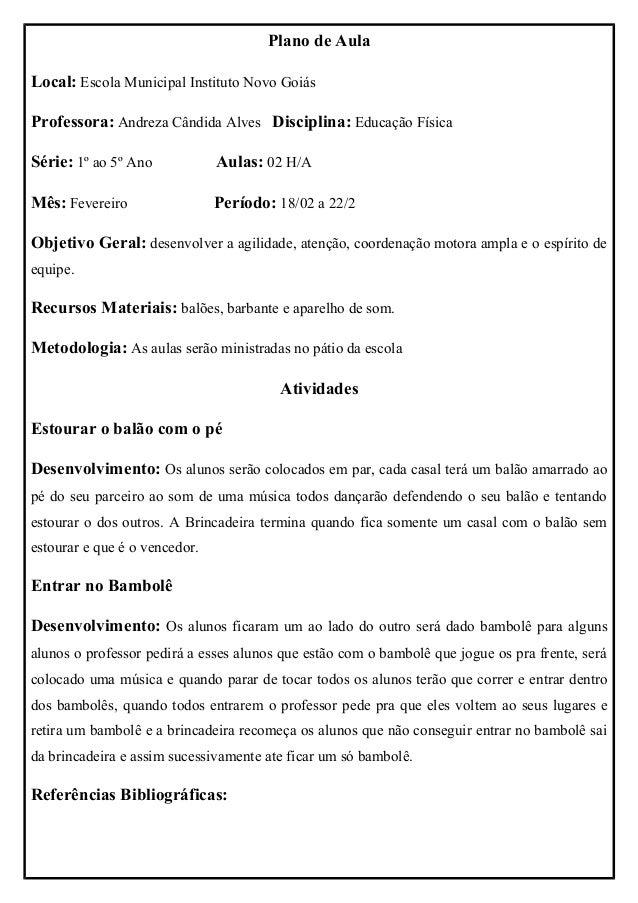 Plano de AulaLocal: Escola Municipal Instituto Novo GoiásProfessora: Andreza Cândida Alves Disciplina: Educação FísicaSéri...