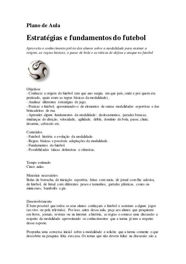 Plano de Aula  Estratégias e fundamentos do futebol  Aproveite o conhecimento prévio dos alunos sobre a modalidade para en...