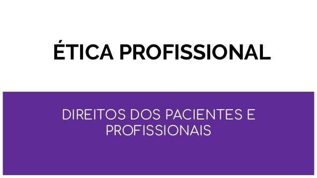 ÉTICA PROFISSIONAL DIREITOS DOS PACIENTES E PROFISSIONAIS